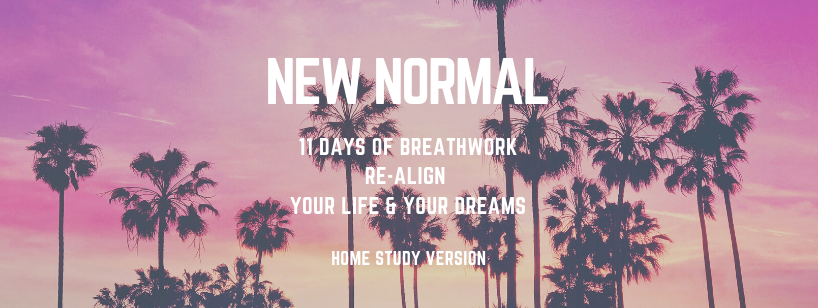 NEW NORMAL – 11 DAYS OF BREATHWORK TO RE-ALIGN YOUR LIFE AND YOUR DREAMS – Home Study Version